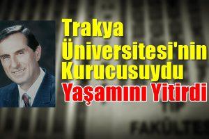 Trakya Üniversitesi kurucu rektörü Karadeniz yaşamını yitirdi